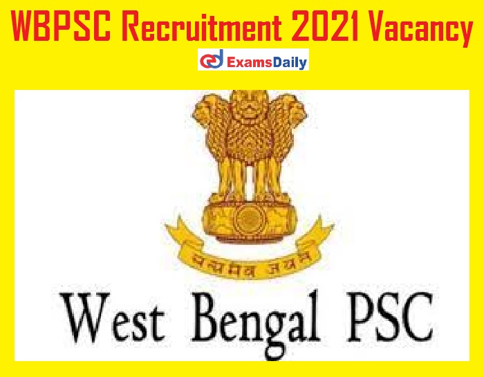 WBPSC Recruitment 2021 Vacancy Out – NO EXAM Bachelor's Degree can Apply @ wbpsc.gov.in!!!