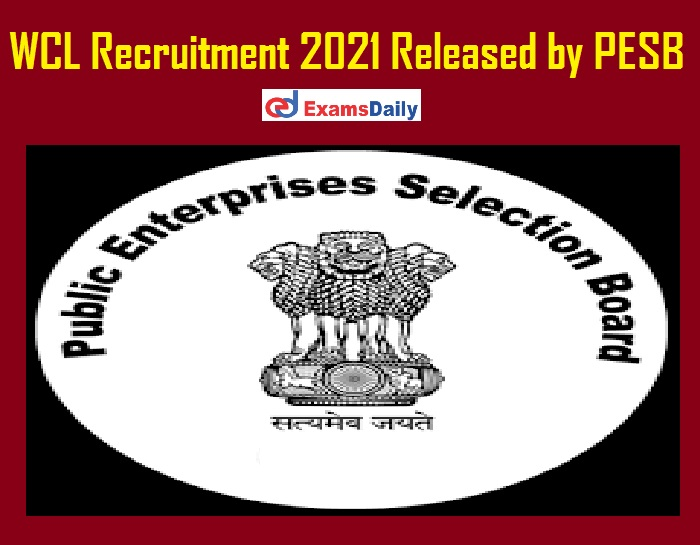 WCL Recruitment 2021 Released by PESB – Interview Only Salary Rs. 215900 PM!!!