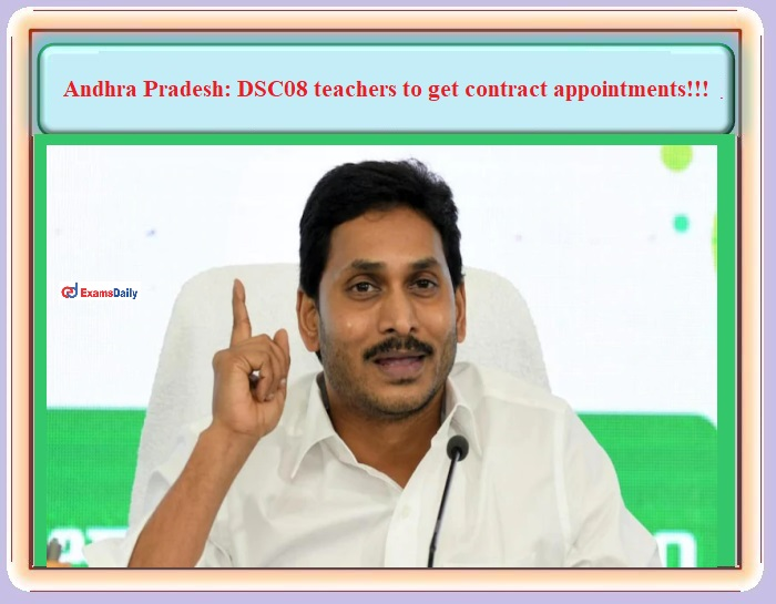 Andhra Pradesh - DSC08 teachers to get contract appointments - CM YS Jagan Mohan!!!
