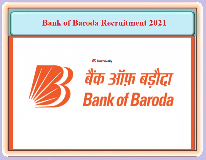 Bank of Baroda Recruitment 2021 Last Date – For Capital Markets Limited Jobs - Apply Immediately!!!