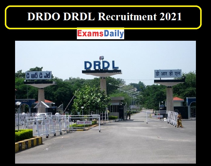 DRDO DRDL Recruitment 2021 Last Date to Apply!!!!
