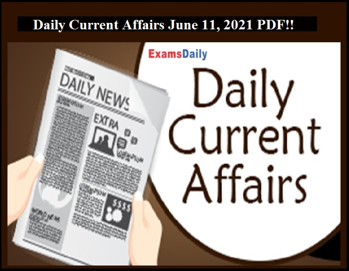 Daily Current Affairs June 11, 2021 PDF!!