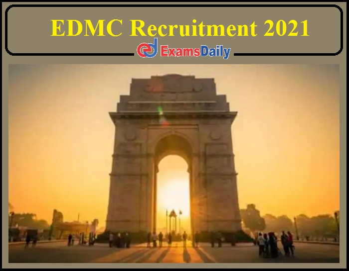 EDMC Recruitment 2021 Last Date Extended Notification Released- Check Eligibility and Application Details!!