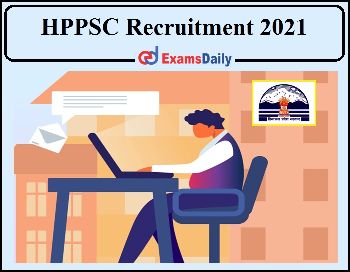 HPPSC Recruitment 2021 Notification Released- Apply Online Now!!!