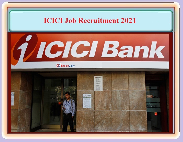 ICICI Recruitment 2021 OUT – For Relationship Manager, Accounts Manager and Other Posts - Download Notification Details and Apply Online!!!
