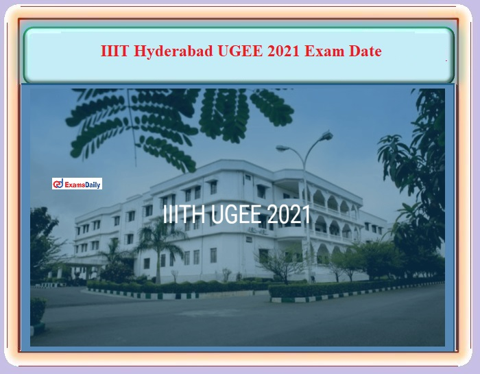 IIIT Hyderabad UGEE 2021 Exam Date OUT – Download SUPR and REAP Schedule Details Here!!!
