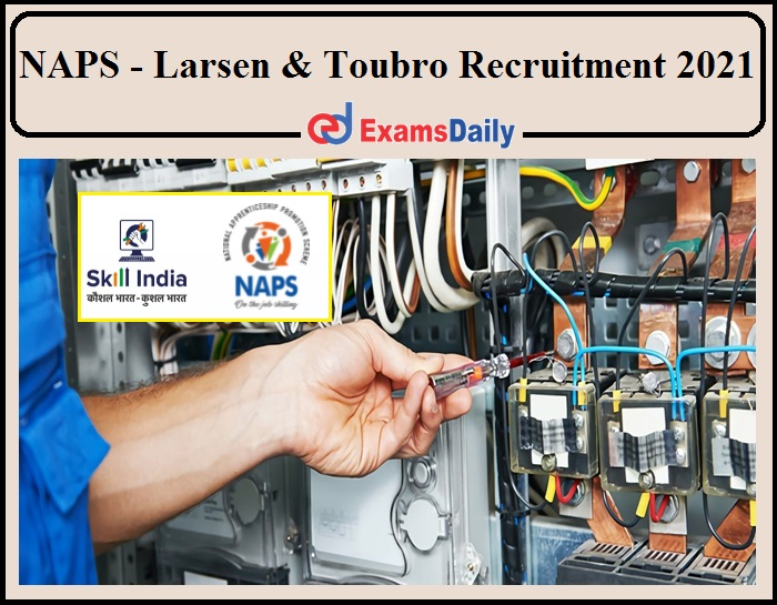 NAPS Released Larsen and Toubro Recruitment 2021 Notification- 10th Pass Can Apply!!!