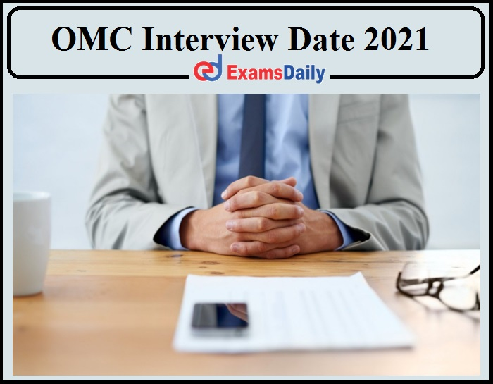 OMC Interview Date 2021 Announced- Download Shortlist Now!!!