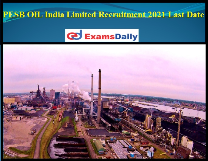PESB Releases OIL India Limited Recruitment 2021 Last Date Soon