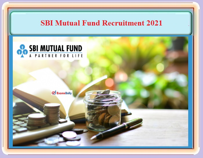SBI Mutual Fund Recruitment 2021 OUT – For Relationship Manager Post - Download Notification PDF and Apply Online!!!