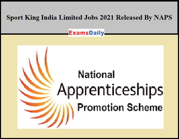 Sport King India Limited Jobs 2021 Released By NAPS